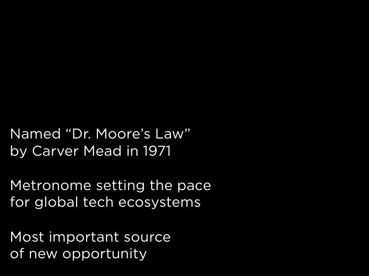 """Named """"Dr. Moore's Law"""" by Carver Mead in 1971  Metronome setting the pace for global tech ecosystems  Most important sour..."""