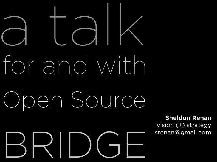 a and with for     talk Open Source                   Sheldon Renan                vision (+) strategy     BRIDGE         ...