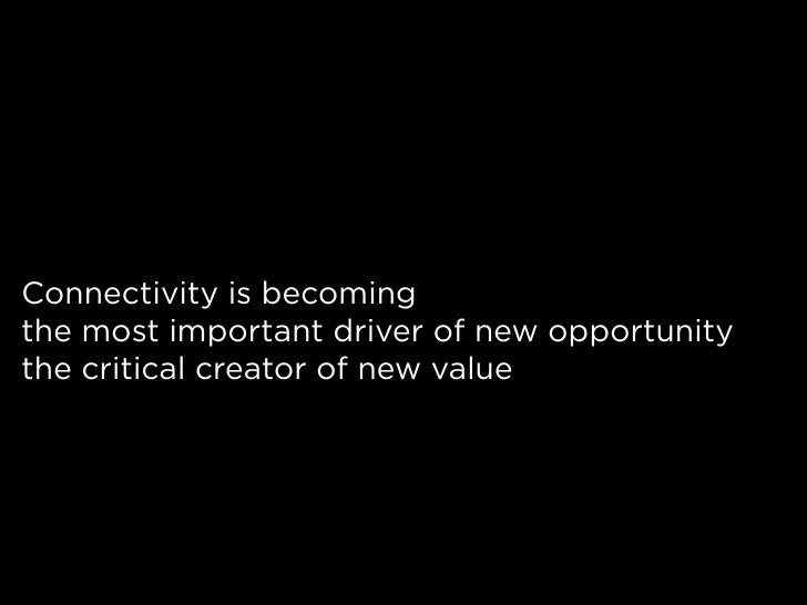 Connectivity is becoming the most important driver of new opportunity the critical creator of new value
