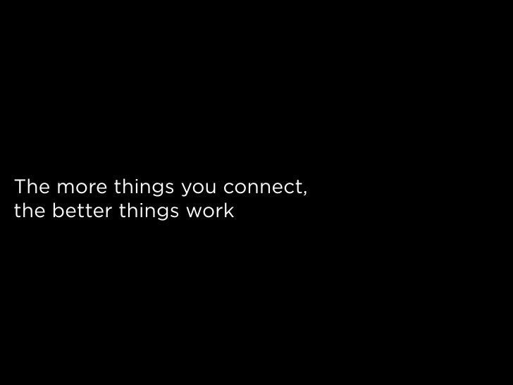 The more things you connect, the better things work