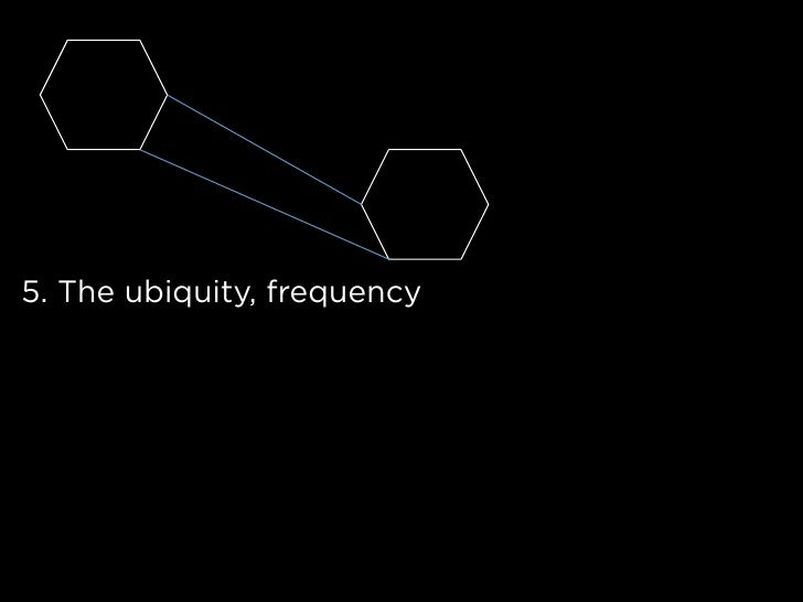 5. The ubiquity, frequency