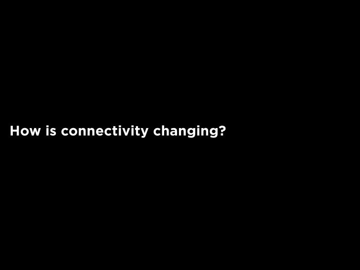 How is connectivity changing?