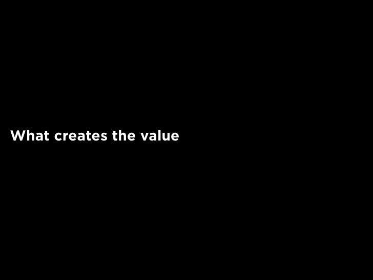 What creates the value