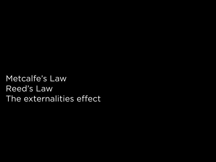 Metcalfe's Law Reed's Law The externalities effect