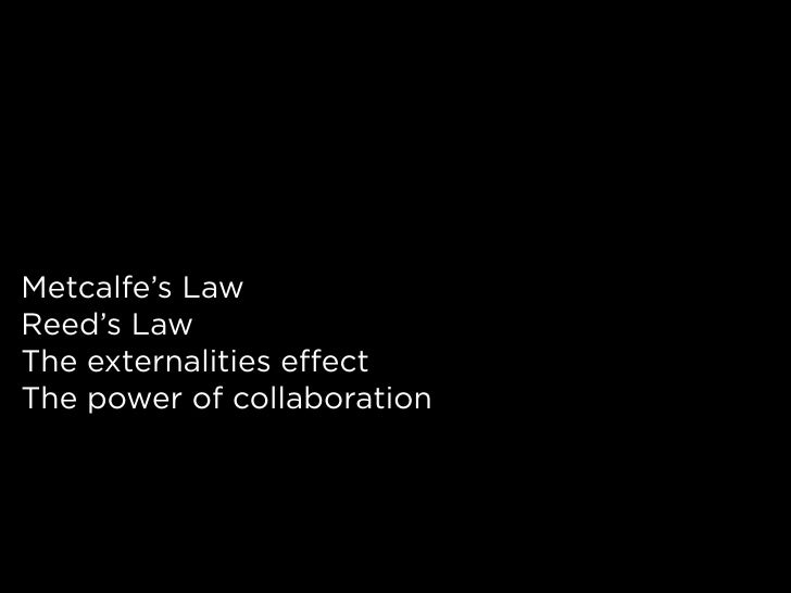 Metcalfe's Law Reed's Law The externalities effect The power of collaboration