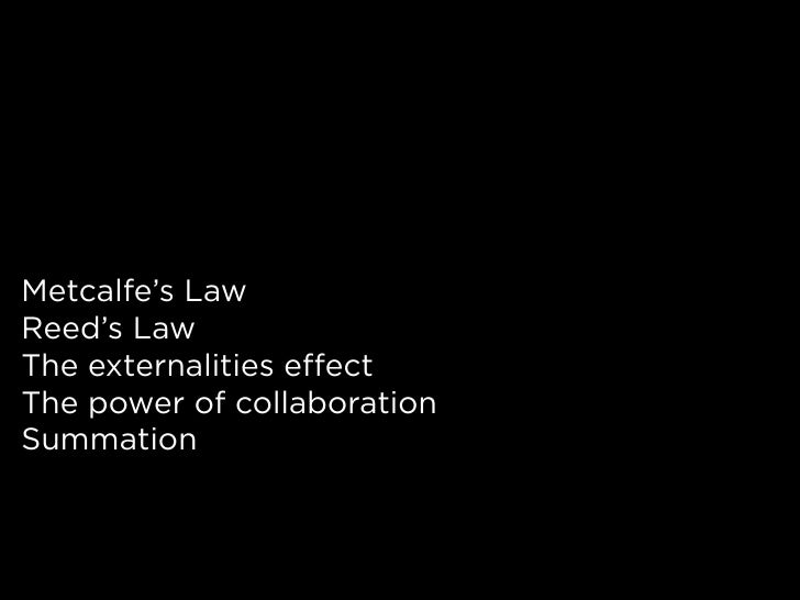 Metcalfe's Law Reed's Law The externalities effect The power of collaboration Summation