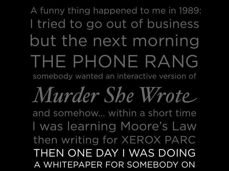 A funny thing happened to me in 1989: I tried to go out of business but the next morning THE PHONE RANG somebody wanted an...