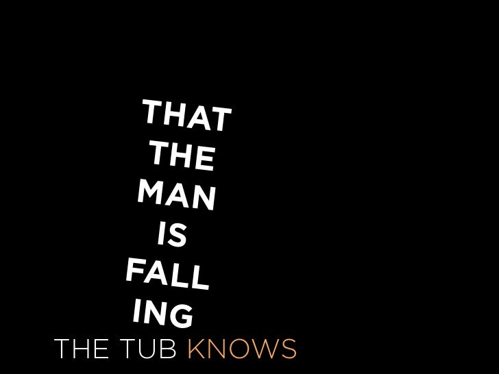 THAT       THE      MAN        IS     FALL      IN FELL INTO WHEN HEG  THE TUB KNOWS