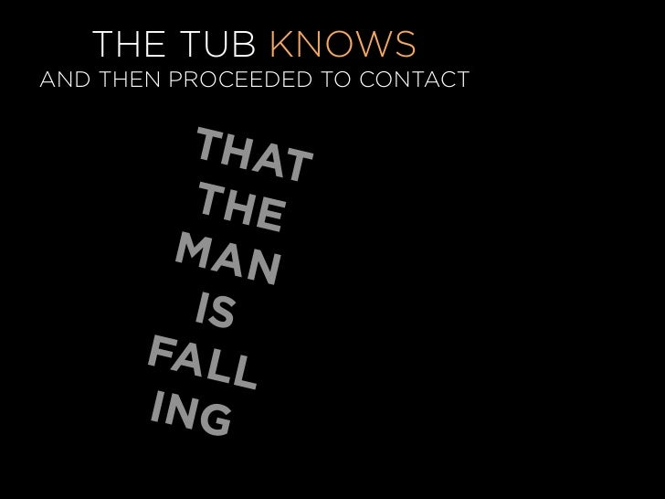 THE TUB KNOWS AND THEN PROCEEDED TO CONTACT            THAT          THE         MAN          IS        FALL        ING