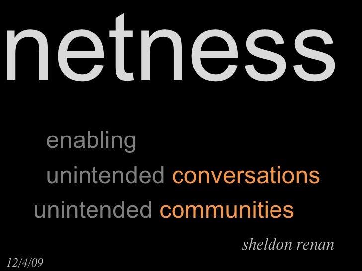 enabling unintended  conversations unintended  communities sheldon renan  12/4/09  netness