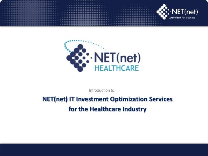 Introduction to:<br />NET(net) IT Investment Optimization Services <br />for the Healthcare Industry<br />