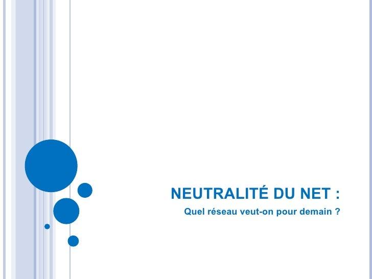 NEUTRALITÉ DU NET : Quel réseau veut-on pour demain ?