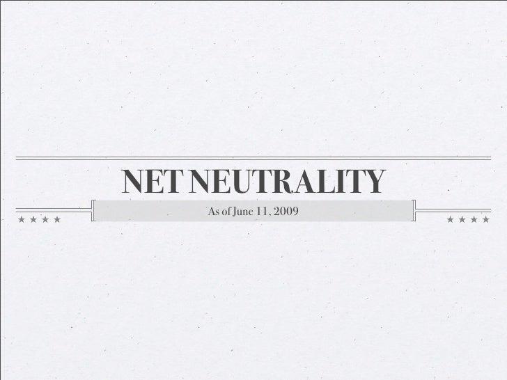 NET NEUTRALITY     As of June 11, 2009