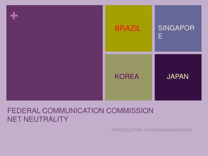 INTRODUCTION TO MEDIA MANAGEMENT<br />BRAZIL<br />SINGAPORE<br />KOREA<br /> JAPAN<br />FEDERAL COMMUNICATION COMMISSIONNE...