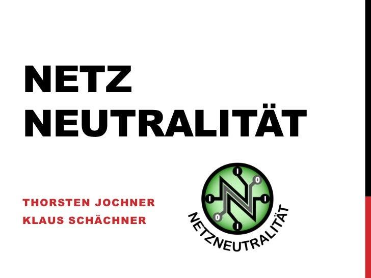 NETZNEUTRALITÄT<br />Thorsten Jochner<br />Klaus Schächner<br />