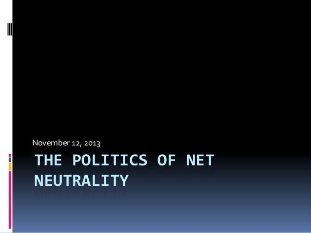 November 12, 2013  THE POLITICS OF NET NEUTRALITY