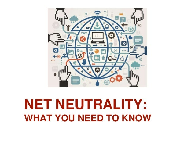 NET NEUTRALITY: WHAT YOU NEED TO KNOW