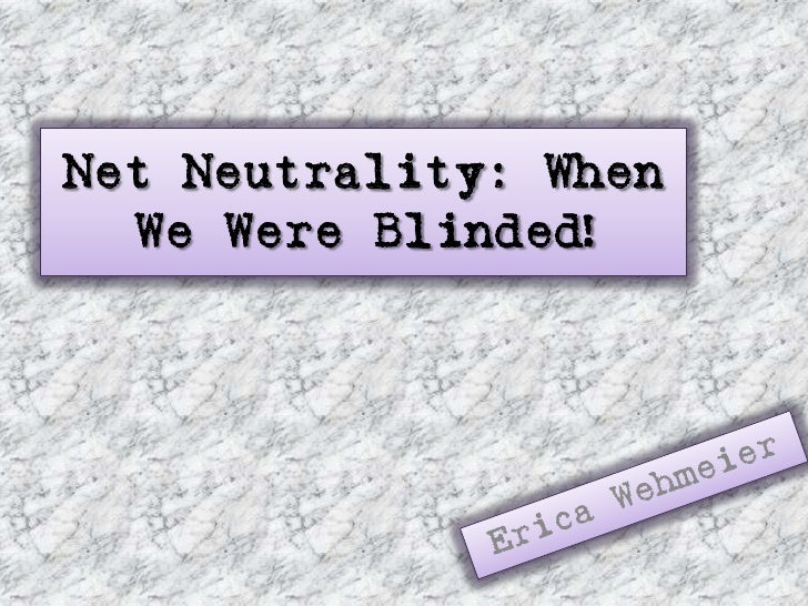 Net Neutrality: When   We Were Blinded!