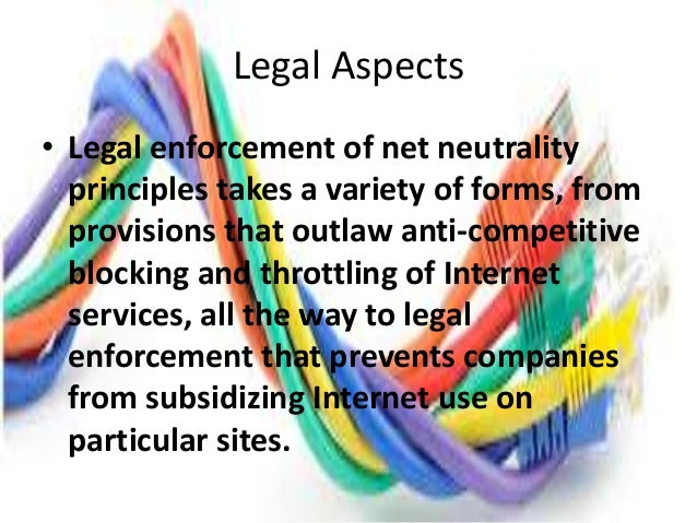 Country's Legal Aspects • India:- As of 2015, India had no laws governing net neutrality and there have been violations of...