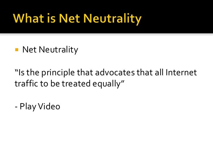 """What is Net Neutrality<br />Net Neutrality<br />""""Is the principle that advocates that all Internet traffic to be treated e..."""