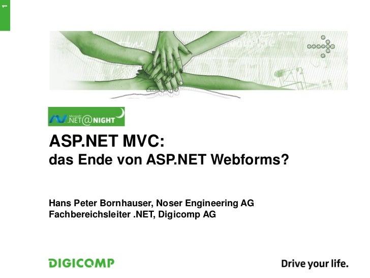 1    ASP.NET MVC:    das Ende von ASP.NET Webforms?    Hans Peter Bornhauser, Noser Engineering AG    Fachbereichsleiter ....