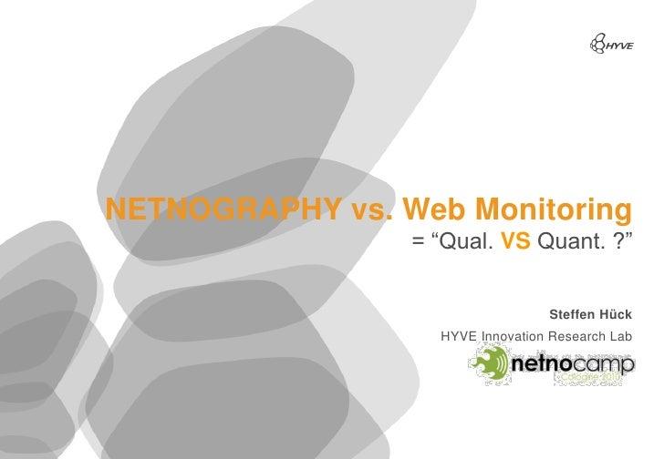 "NETNOGRAPHY vs. Web Monitoring                  = ""Qual. VS Quant. ?""                                     Steffen Hück    ..."