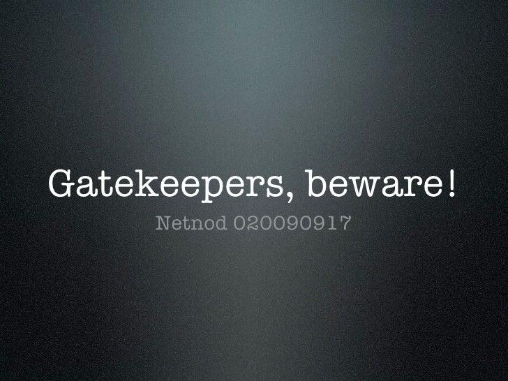 Gatekeepers, beware!      Netnod 020090917
