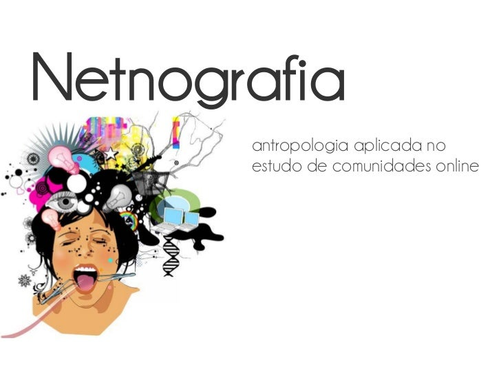 Netnografia - antropologia aplicada no estudo de comunidades online