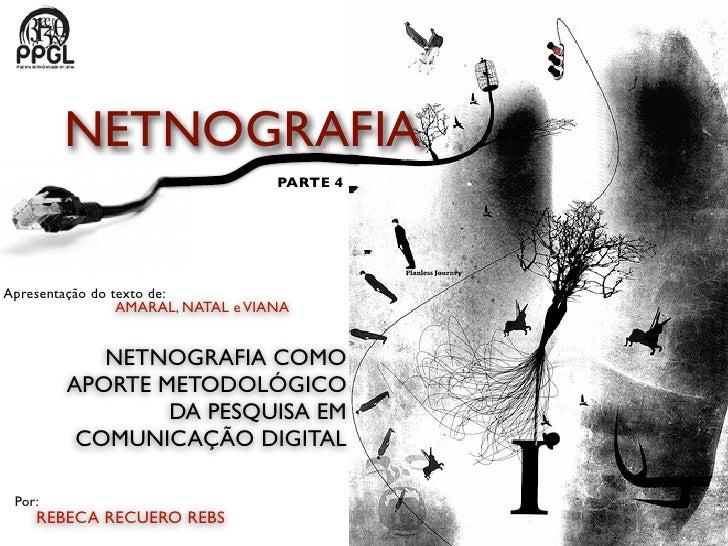 NETNOGRAFIA                                    PARTE 4Apresentação do texto de:                 AMARAL, NATAL e VIANA     ...