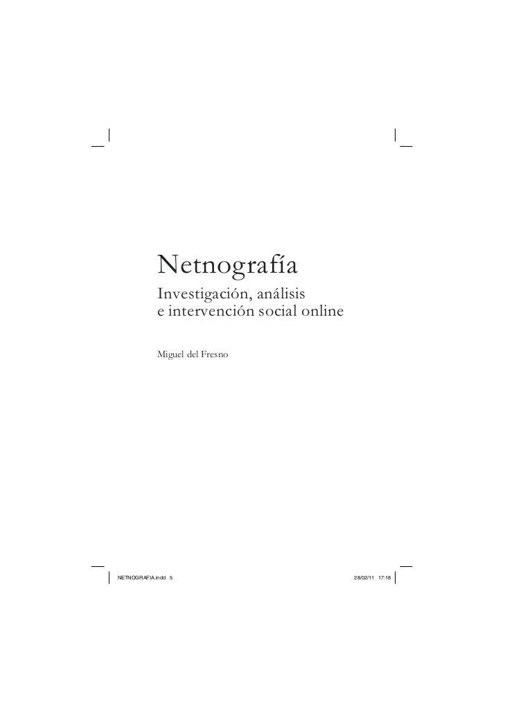 Netnografía            Investigación, análisis            e intervención social online            Miguel del FresnoNETNOGR...