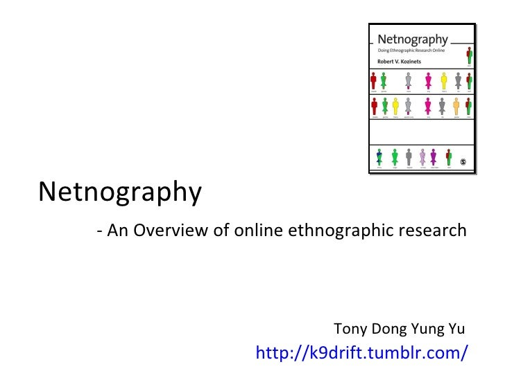 http://k9drift.tumblr.com/ Netnography - An Overview of online ethnographic research Tony Dong Yung Yu