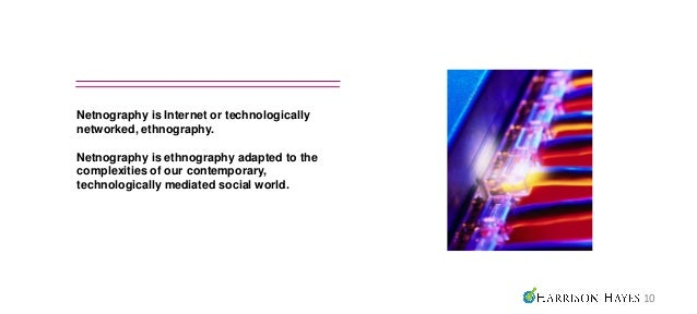 Netnography is Internet or technologicallynetworked, ethnography.Netnography is ethnography adapted to thecomplexities of ...