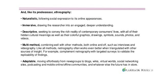 And, like its predecessor, ethnography:• Naturalistic, following social expression to its online appearances.• Immersive, ...