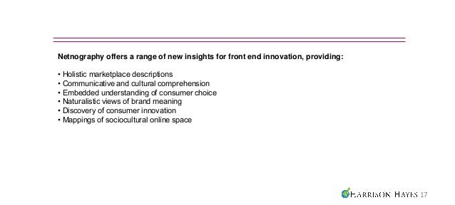 Netnography offers a range of new insights for front end innovation, providing:• Holistic marketplace descriptions• Commun...