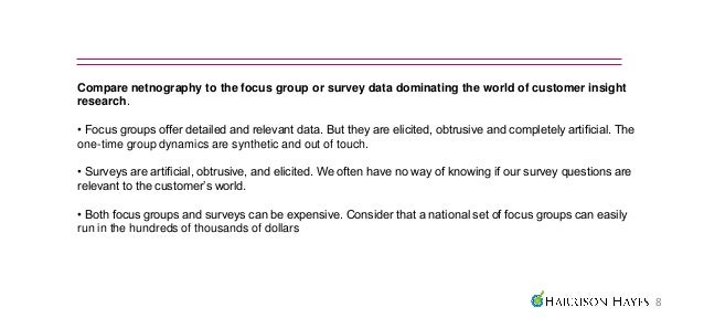Compare netnography to the focus group or survey data dominating the world of customer insightresearch.• Focus groups offe...