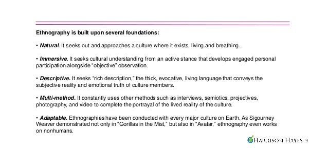 Ethnography is built upon several foundations:• Natural. It seeks out and approaches a culture where it exists, living and...