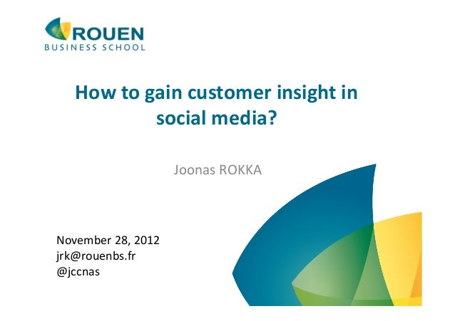 How to gain customer insight in                   social media?                               Joonas ROK...