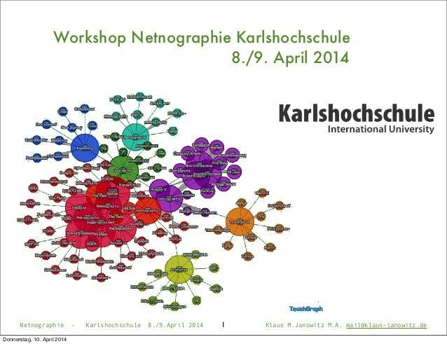 Netnographie - Karlshochschule 8./9.April 2014 Klaus M.Janowitz M.A. mail@klaus-janowitz.de1 Workshop Netnographie Karlsho...