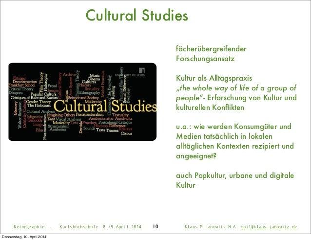 "Cultural Studies fächerübergreifender Forschungsansatz Kultur als Alltagspraxis ""the whole way of life of a group of peopl..."