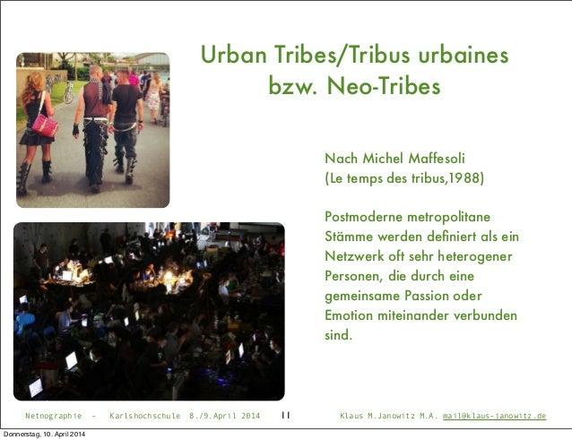 11 Urban Tribes/Tribus urbaines bzw. Neo-Tribes Nach Michel Maffesoli (Le temps des tribus,1988) Postmoderne metropolitane...