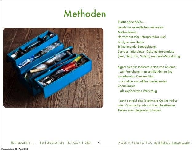 Methoden 14 Netnographie... beruht im wesentlichen auf einem Methodenmix: Hermeneutische Interpretation und Analyse von Da...