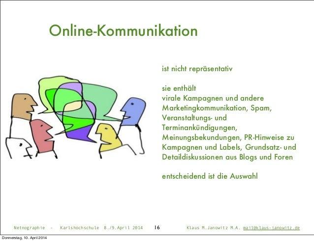 Netnographie - Karlshochschule 8./9.April 2014 Klaus M.Janowitz M.A. mail@klaus-janowitz.de16 ist nicht repräsentativ sie ...