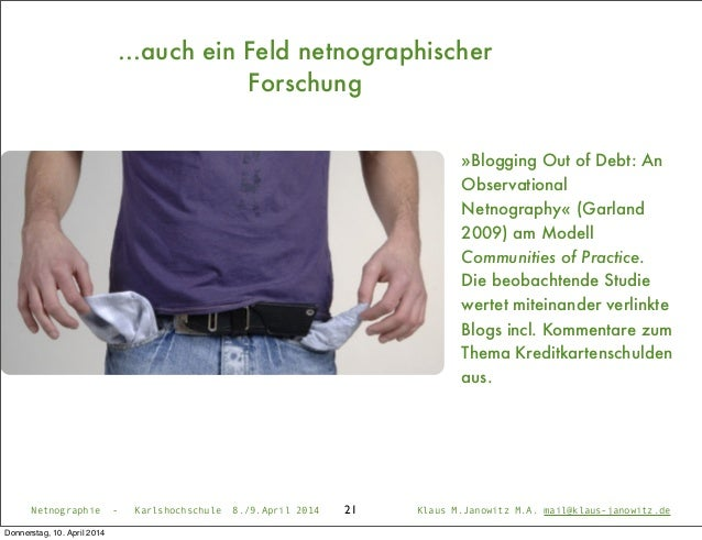 21 »Blogging Out of Debt: An Observational Netnography« (Garland 2009) am Modell Communities of Practice. Die beobachtende...
