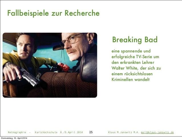 Netnographie - Karlshochschule 8./9.April 2014 Klaus M.Janowitz M.A. mail@klaus-janowitz.de25 Breaking Bad eine spannende ...