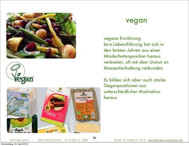 Netnographie - Karlshochschule 8./9.April 2014 Klaus M.Janowitz M.A. mail@klaus-janowitz.de 26 vegan vegane Ernährung bzw....