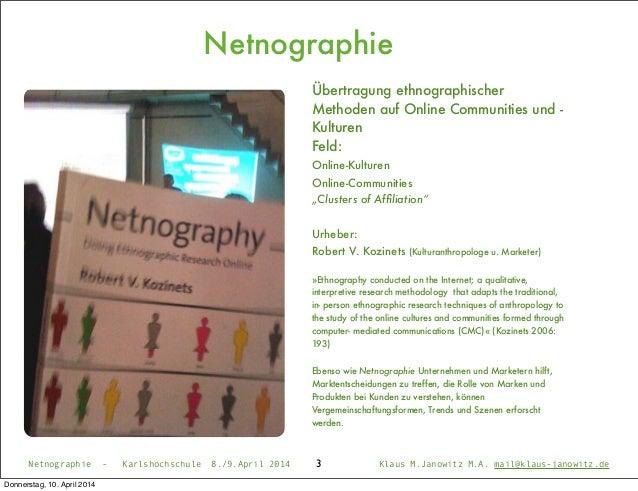 Netnographie 3Netnographie - Karlshochschule 8./9.April 2014 Klaus M.Janowitz M.A. mail@klaus-janowitz.de Übertragung ethn...