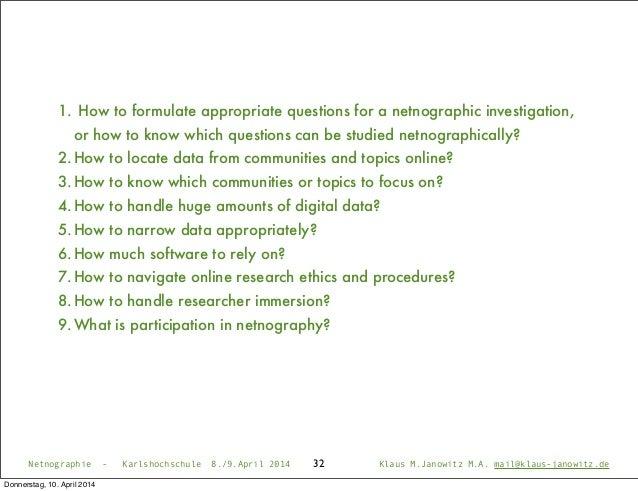 32Netnographie - Karlshochschule 8./9.April 2014 Klaus M.Janowitz M.A. mail@klaus-janowitz.de 1.How to formulate appropri...