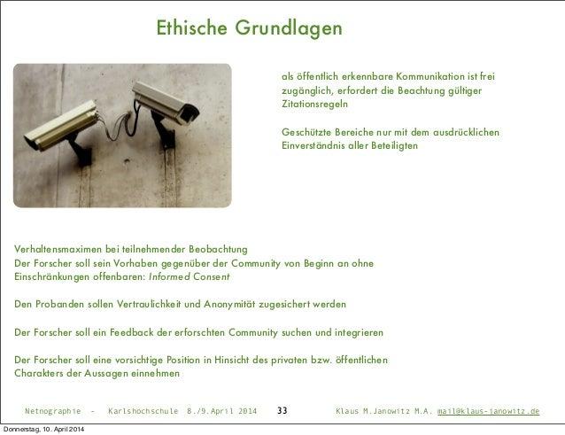 Ethische Grundlagen 33 Verhaltensmaximen bei teilnehmender Beobachtung Der Forscher soll sein Vorhaben gegenüber der Commu...