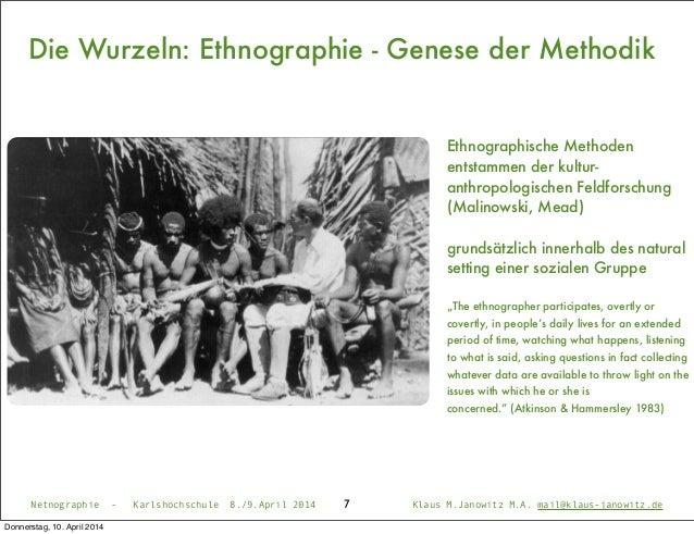 Die Wurzeln: Ethnographie - Genese der Methodik Ethnographische Methoden entstammen der kultur- anthropologischen Feldfors...