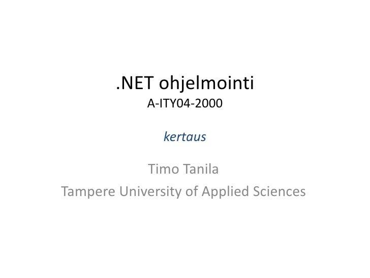 .NET ohjelmointi             A-ITY04-2000               kertaus            Timo TanilaTampere University of Applied Sciences